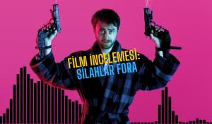 Silahlar Fora Film İncelemesi