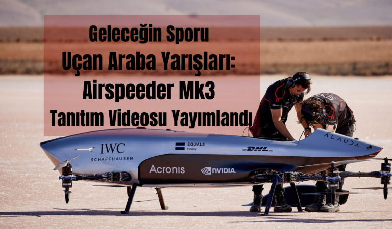 Geleceğin Sporu Uçan Araba Yarışları: Airspeeder Mk3 Tanıtım Videosu Yayımlandı