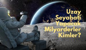 Uzay Seyahati Yapacak Milyarderler Kimler?