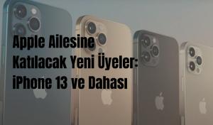 Apple Ailesine Katılacak Yeni Üyeler: iPhone 13 ve Dahası